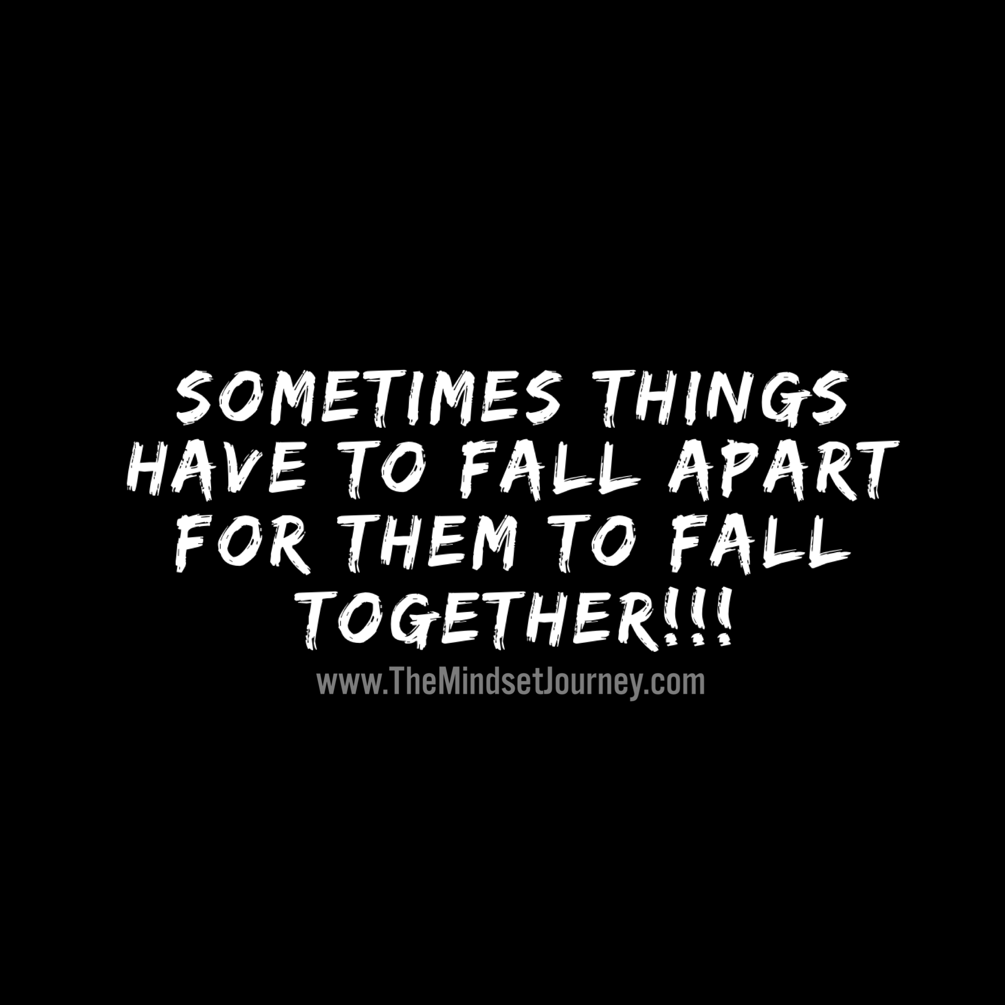 Sometimes Things Have To Fall Apart Quote: Sometimes Things Need To Fall Apart For Them To Fall